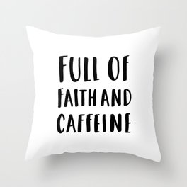 Full Of Faith And Caffeine - typography Throw Pillow