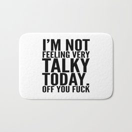 I'm Not Feeling Very Talky Today Off You Fuck Bath Mat