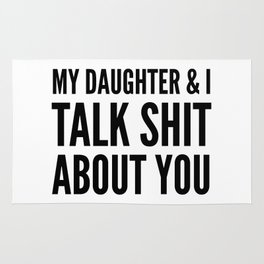 My Daughter & I Talk Shit About You Rug