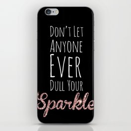 Don't Let Anyone Ever Dull Your Sparkle iPhone Skin