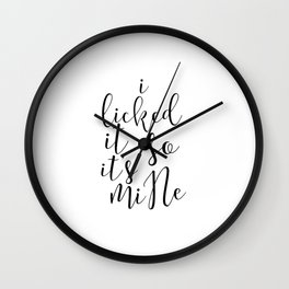 """Sexy Quote Bathroom Art Apartment Decor """"I Licked It So It's Mine"""" Funny Wall Art PRINTABLE Kitchen Wall Clock"""
