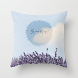 Be Good to People Throw Pillow