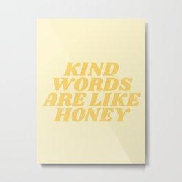 kind words are like honey Metal Print