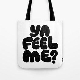 ya feel me? Tote Bag