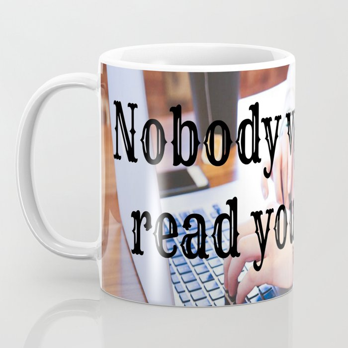 Nobody wants to read your blog Coffee Mug