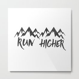 Run Higher  Metal Print