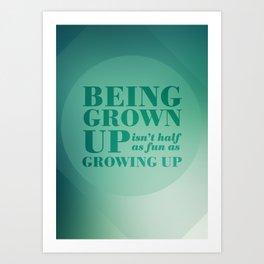 13. Being grown up isn't half as fun as growing up Art Print