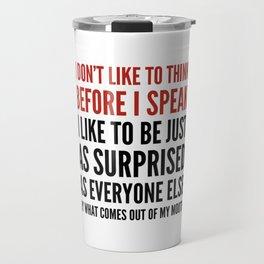 I DON'T LIKE TO THINK BEFORE I SPEAK Travel Mug