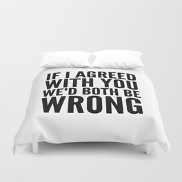 If I Agreed With You We'd Both Be Wrong Duvet Cover