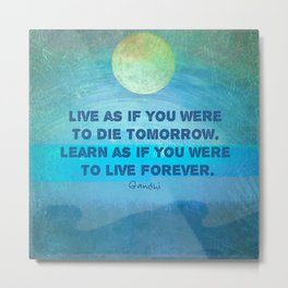 Life Inspirational Learn quote Gandhi Metal Print