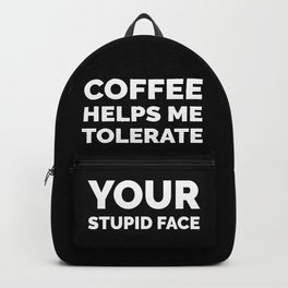 Coffee Helps Me Tolerate Your Stupid Face (Black & White) Backpack