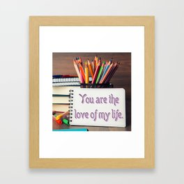 """""""You Are The Love of My Life"""" Framed Art Print"""