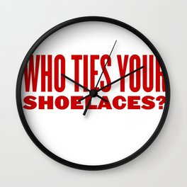 Who ties your shoelaces? Wall Clock