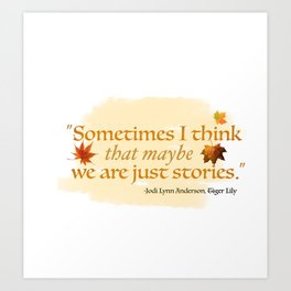 TIGER LILY - WE ARE JUST STORIES Art Print