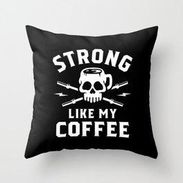 Strong Like My Coffee Throw Pillow