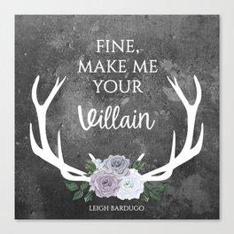Make me your villain - The Darkling quote - Leigh Bardugo - Grey Canvas Print