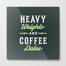 Heavy Weights And Coffee Dates Metal Print