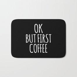 OK BUT FIRST COFFEE (Black & White) Bath Mat