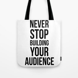 Never Stop Building Your Audience Black and White Tote Bag