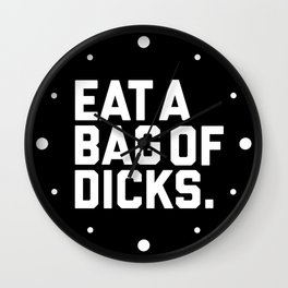 Eat A Bag Of Dicks, Funny Offensive Quote Wall Clock