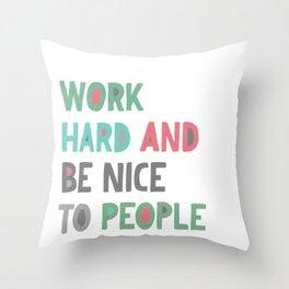 Work Hard and Be Nice Throw Pillow