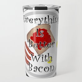 Everything Is Better With Bacon Travel Mug