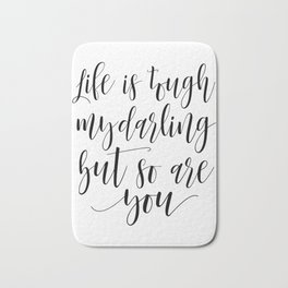 DARLING GIFT IDEA, Life Is Tough My Darling But So Are You,Sarcasm Quote,Humorous Gift,Funny Print Bath Mat