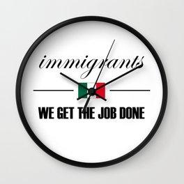 Immigrants get the job done - Mexico Wall Clock