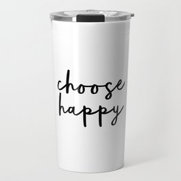 Choose Happy black and white contemporary minimalism typography design home wall decor bedroom Travel Mug