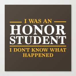 I Was An Honor Student Canvas Print