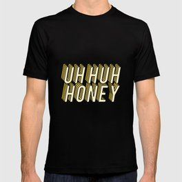 Uh Huh Honey T-shirt