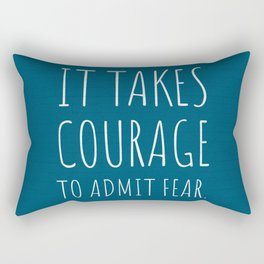 It takes courage to admit fear. Rectangular Pillow