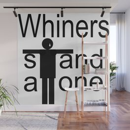 Whiners stand alone Wall Mural