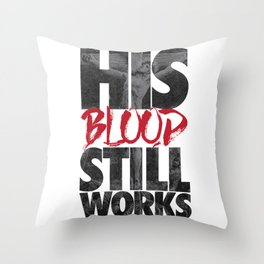 His Blood Still Works Throw Pillow