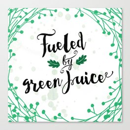 Fueled by Green Juice Canvas Print