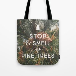 STOP AND SMELL THE PINE TREES Tote Bag