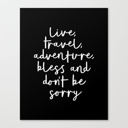 Live Travel Adventure Bless and Don't Be Sorry black and white typography poster home wall decor Canvas Print