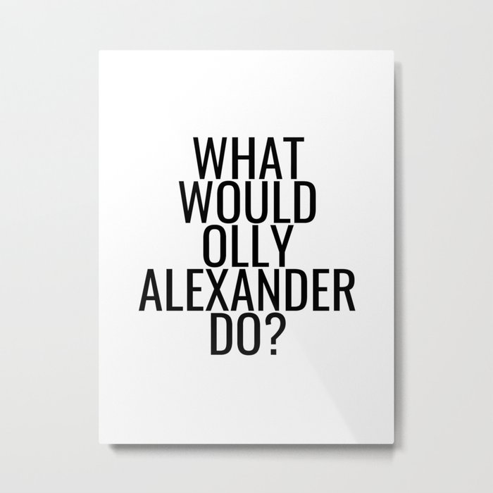 What Would Olly Alexander Do? Metal Print