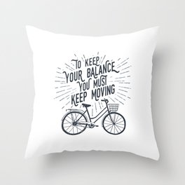To Keep Your Balance, You Must Keep Moving Throw Pillow