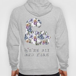 Alice floral designs - Cheshire cat all mad here Hoody