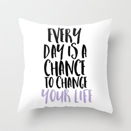 Every Day is a Chance Lavendar Throw Pillow