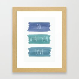 DO WHAT YOU LOVE TO DO Framed Art Print