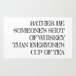 Rather be someone's shot of whiskey Rug