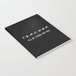 Teacher, I'll Be There For You, Quote Notebook