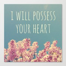 I will Possess Your Heart Canvas Print