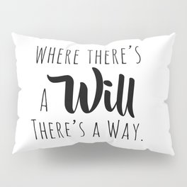 Where there's a will there's a way. Pillow Sham