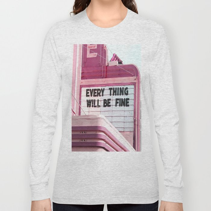 Every Thing Will Be Fine Long Sleeve T-shirt