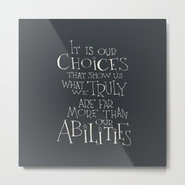 It is our choices Metal Print