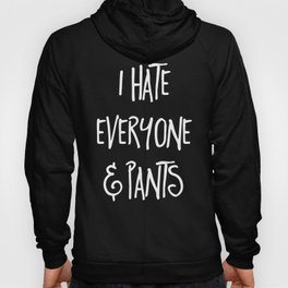 Hate Everyone & Pants Funny Quote Hoody