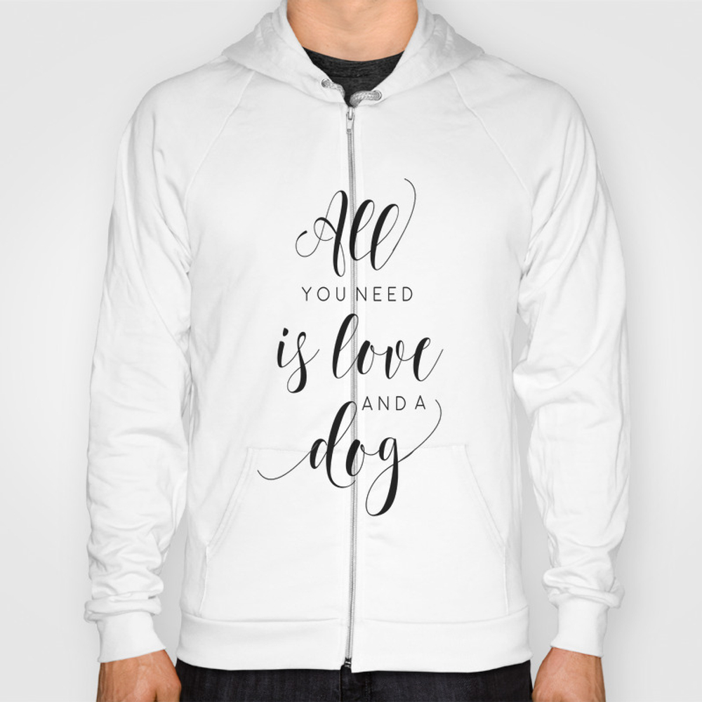 Dog Sign, All You Need Is Love And Dogs Sign, Love… Hoody by Tomoogorelica SSR9050721